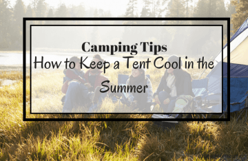 How to Keep a Tent Cool in the Summer