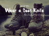 How to Wear a Boot Knife? – Be Safe Not Sorry!