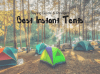 The Best Instant Tent Available in 2018 – Top Five Picks For Quick Cover